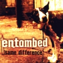 Entombed-Same difference